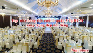 Top 6 nhà hàng tiệc cưới ở quận 3 TpHCM sang trọng đẹp nổi tiếng