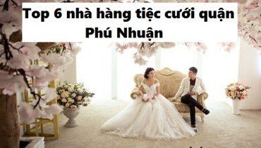 Top 6 nhà hàng tiệc cưới ở quận Phú Nhuận – tp. Hồ Chí Minh đẹp và nổi tiếng