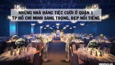 Top 7 nhà hàng tiệc cưới ở quận 1 TpHCM Sang Trọng Đẹp Nổi tiếng