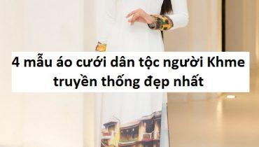 4 mẫu áo cưới dân tộc người Khmer truyền thống đẹp nhất