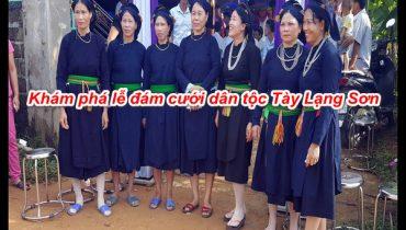 Khám phá lễ đám cưới dân tộc Tày Lạng Sơn